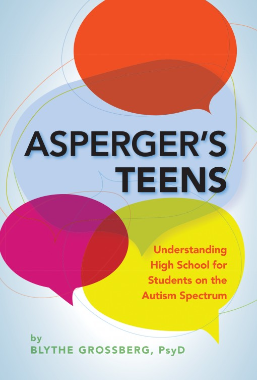 Asperger's Teens by Blythe Grossberg, PsyD